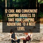 12 Cool and Convenient Camping Gadgets To Take Your Camping Adventure To A Next Level